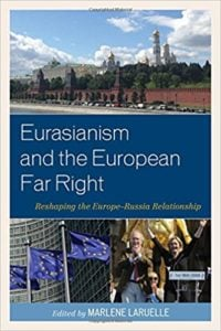 Post-Soviet Neo-Eurasianism, the Putin System, and the Contemporary European Extreme Right